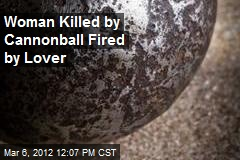 Woman Killed by Cannonball Fired by Lover