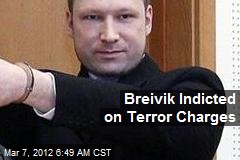 Breivik Indicted on Terror Charges