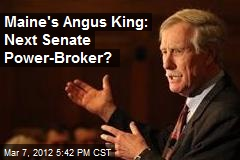Maine's Angus King: Next Senate Power-Broker?