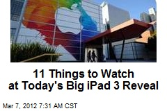 11 Things to Watch at Today's Big iPad 3 Reveal
