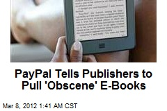 PayPal Tells Publishers to Pull 'Obscene' E-Books