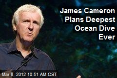 James Cameron Plans Deepest Ocean Dive Ever