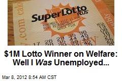$1M Lotto Winner on Welfare: Well I Was Unemployed...