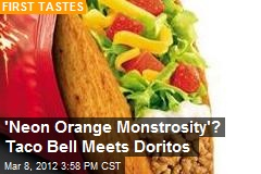 'Neon Orange Monstrosity'? Taco Bell Meets Doritos
