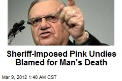 Sheriff-Imposed Pink Undies Blamed for Man's Death