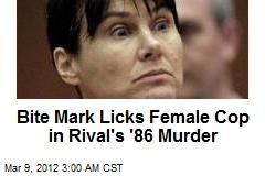 Bite Mark Licks Female Cop in Rival's '86 Murder