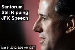 Santorum Still Ripping JFK Speech