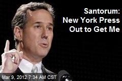 Santorum: New York Press Out to Get Me