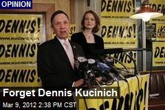 Forget Dennis Kucinich