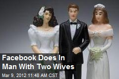 Facebook Does In Man With Two Wives
