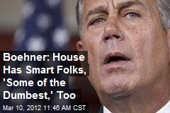 Boehner: House Has Smart Folks, 'Some of the Dumbest,' Too
