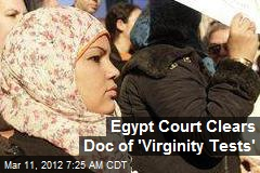 Egypt Court Clears Doc of 'Virginity Tests'