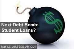 Next Debt Bomb: Student Loans?