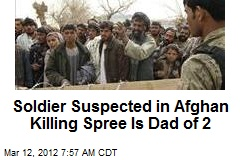 Soldier Suspected in Afghan Killing Spree Is Dad of 2