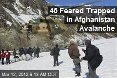 45 Feared Trapped in Afghanistan Avalanche