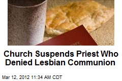 Church Suspends Priest Who Denied Lesbian Communion
