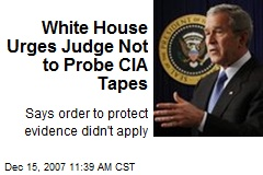 White House Urges Judge Not to Probe CIA Tapes