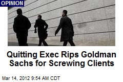 Quitting Exec Rips Goldman Sachs for Screwing Clients