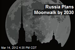 Russia Plans Moonwalk by 2030