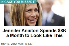 Jennifer Aniston Spends $8K a Month to Look Like This
