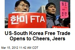 US-South Korea Free Trade Opens to Cheers, Jeers