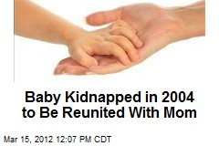 Baby Kidnapped in 2004 to Be Reunited With Mom