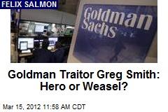 Goldman Traitor Greg Smith: Hero or Weasel?