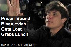 Prison-Bound Blagojevich Gets Lost, Grabs Lunch