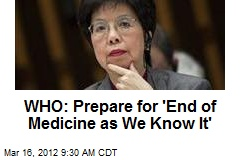 WHO: Prepare for 'End of Medicine as We Know It'