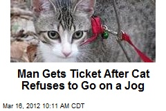 Man Gets Ticket After Cat Refuses to Go on a Jog