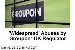 'Widespread' Abuses by Groupon: UK Regulator