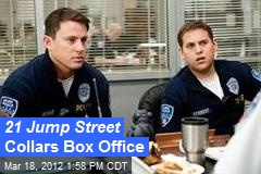 21 Jump Street Collars Box Office