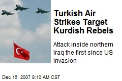 Turkish Air Strikes Target Kurdish Rebels