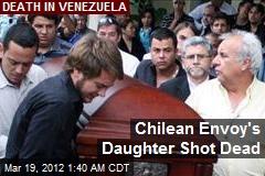 Chilean Envoy's Daughter Shot Dead