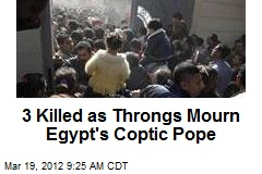3 Killed as Throngs Mourn Egypt's Coptic Pope