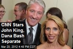 CNN Stars John King, Dana Bash Separate