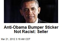 Anti-Obama Bumper Sticker Not Racist: Seller