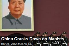 China Cracks Down on Maoists
