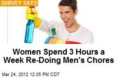 Women Spend 3 Hours a Week Re-Doing Men's Chores