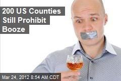 200 US Counties Still Prohibit Booze