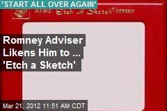 Romney Adviser Likens Him to ... 'Etch a Sketch'