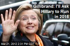 Gillibrand: I'll Ask Hillary to Run in 2016