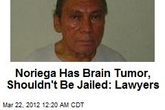 Lawyers Want Brain-Tumor Noriega Sprung