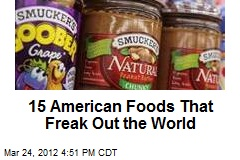 15 American Foods That Freak Out the World