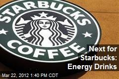Next for Starbucks: Energy Drinks