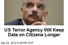 US Terror Agency Will Keep Data on Citizens Longer