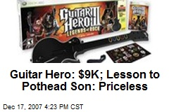Guitar Hero: $9K; Lesson to Pothead Son: Priceless