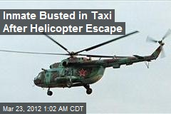 Inmate Busted in Taxi After Helicopter Escape