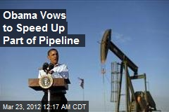 Obama Vows to Speed Up Part of Pipeline