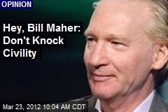 Hey, Bill Maher: Don't Knock Civility
